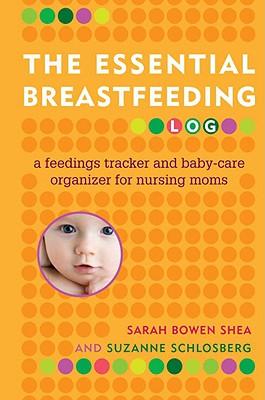 The Essential Breastfeeding Log By Shea, Sarah Bowen/ Schlosberg, Suzanne